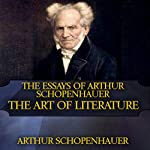 The Essays of Arthur Schopenhauer: The Art of Literature | Arthur Schopenhauer