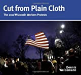 img - for Cut from Plain Cloth: The 2011 Wisconsin Workers Protests book / textbook / text book