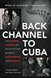 Back Channel to Cuba:The Hidden History of Negotiations between Washington and Havana