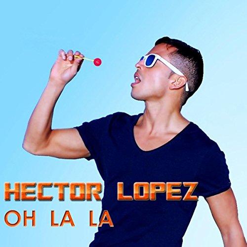 Hector Lopez - Oh La La (Radio Edit)-WEB-2015-ZzZz Download