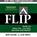FLIP: How to Find, Fix, and Sell Houses for Profit | Rick Villani,Clay Davis