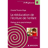 La r��ducation de l'�criture chez l'enfant : Pratique de la graphoth�rapiepar Chantal Thoulon-Page