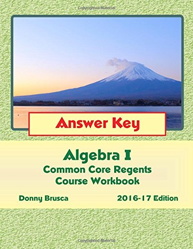 Answer Key: Algebra I Common Core Regents Course Workbook: 2016-17 Edition