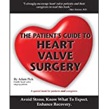The Patient's Guide To Heart Valve Surgery (Heart Valve Replacement And Heart Valve Repair)
