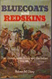 Bluecoats and Redskins: United States Army and the Indian, 1866-91 (030429490X) by Utley, Robert M.