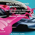 Body and Mind Connection: The Connection Between Physical Health and Mental Wellness Hörbuch von Patricia A. Carlisle Gesprochen von: Cathy Beard