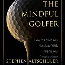 Mindful Golfer: How to Lower Your Handicap While Raising Your Consciousness Audiobook by Stephen Altschuler Narrated by Robin Bloodworth