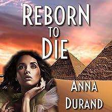 Reborn to Die (       UNABRIDGED) by Anna Durand Narrated by Beverly Van Pelt
