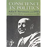 Conscience in politics;: Adlai E. Stevenson in the 1950's (Men and movements series) ~ Stuart Gerry Brown