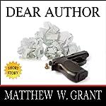Dear Author: How Sending Agent Manuscript Queries & Receiving Publisher Rejection Letters Drives Writers Insane | Matthew W. Grant