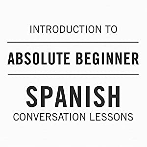 Intro to Absolute Beginner Spanish Conversation Lessons Speech