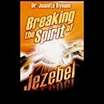 Breaking the Spirit of Jezebel | Juanita Bynum