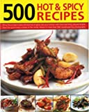 500 Hot and Spicy Recipes: Bring the sizzling flavors and aromas of chillies and spice into your kitchen with fiery recipes from the heat-loving ... shown in 500 mouth-watering color photographs