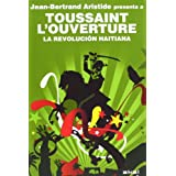 La Revolución haitiana: Jean-Bertrand Aristide presenta a Toussaint L'Ouverture (Revoluciones)