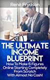 List Building: The Ultimate Income Blueprint: How To Make 6 Figures Online With List Building, Starting Completely From Scratch With Almost No Cash