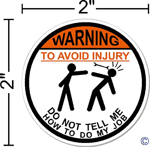 WARNING To Avoid Injury Do Not Tell Me How To Do My Job ©, I Make DecalsTM, IMakeDecalsforYou 2