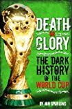 img - for Death or Glory: The Dark History of the World Cup by Spurling, Jon (2010) Hardcover book / textbook / text book