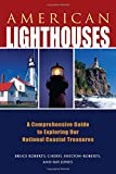 American Lighthouses: A Comprehensive Guide To Exploring Our National Coastal Treasures