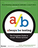img - for Always be Testing: The Complete Guide to Google Website Optimizer by Eisenberg, Bryan, Quarto-vonTivadar, John, Davis, Lisa T. published by John Wiley & Sons (2008) book / textbook / text book