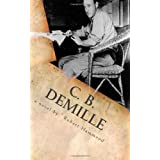C. B. DeMille: The Man Who Invented Hollywood ~ Robert Hammond