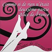 Comme si de rien n'était, deuxième partie (Contes de Femmes) | Alice de France