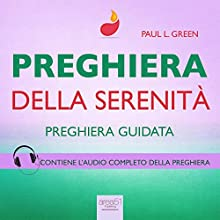 Preghiera - Preghiera della serenità [Prayer - Serenity Prayer]: Preghiera guidata [Guided Prayer] Audiobook by Paul L. Green Narrated by Valentina Palmieri
