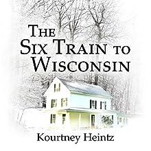 The Six Train to Wisconsin, Volume 1 (       UNABRIDGED) by Kourtney Heintz Narrated by Christa Lewis