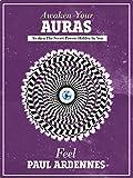 AURAS: AWAKEN YOUR AURAS: Awaken The  Secret Powers Hidden In You (SERIES I Feel Your Auras Book 2)