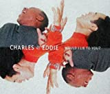 Charles and Eddie Would I Lie to You