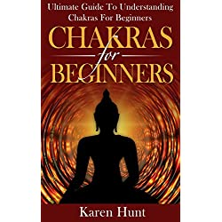 Chakras: Ultimate Guide to Chakras For Beginners (Includes Chakra Healing, Balancing The Seven Chakras and The Little Known Chakra Chants)