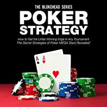 Poker Strategy: How to Get the Unfair Winning Edge in Any Tournament. The Secret Strategies of Poker MEGA Stars Revealed! (The Blokehead Success Series) (       UNABRIDGED) by The Blokehead Narrated by Sabrina Z