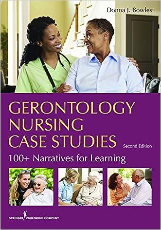 Gerontology Nursing Case Studies, Second Edition: 100+ Narratives for Learning