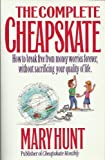 The Complete Cheapskate: How to Break Free from Money Worries Forever, Without Sacrificing Your Quality of Life (1561795208) by Hunt, Mary