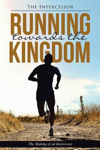 Running towards the Kingdom: The Making of an Intercessor