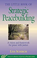 The Little Book of Strategic Peacebuilding: A vision and framework for peace with justice