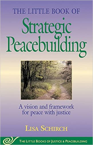 Little Book of Strategic Peacebuilding: A Vision And Framework For Peace With Justice (Little Books of Justice & Peacebuilding) written by Lisa Shirch