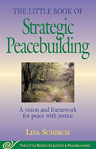 Little Book of Strategic Peacebuilding: A Vision and Framework for Peace with Justice (Little Books of Justice & Peacebuilding)