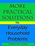 More Practical Solutions to Everday Household Problems (Practical Solutions to Everyday Problems)