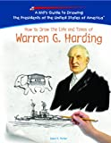 How to Draw the Life and Times of Warren G. Harding (Kid's Guide to Drawing the Presidents of the United States of America) (140423005X) by Parker, Lewis K.