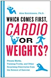512iGH7ghZL. SL160  Which Comes First, Cardio or Weights?: Fitness Myths, Training Truths, and Other Surprising Discoveries from the Science of Exercise