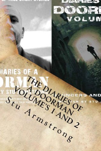 Stu Armstrong - The Diaries of a Doorman - Volume's 1 and 2: A Collection of True Short Stories and Bouncers and Bravado