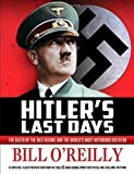 img - for Hitler's Last Days: The Death of the Nazi Regime and the World's Most Notorious Dictator by Bill O'Reilly (2015-08-02) book / textbook / text book