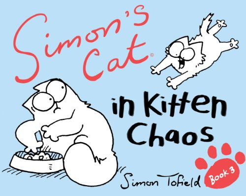 Simon's Cat: In Kitten Chaos (Simon's Cat 3)