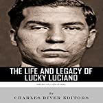 American Gangsters: The Life and Legacy of Lucky Luciano |  Charles River Editors