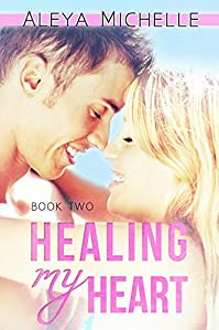 Healing My Heart: Book 2 - My Heart Series by Aleya Michelle ebook deal