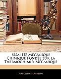 echange, troc Marcellin Berthelot - Essai de McAnique Chimique Fonde Sur La Thermochimie: McAnique