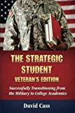 The Strategic Student: Veteran's Edition: Successfully Transitioning from the Military to College Academics