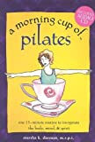 img - for A Morning Cup of Pilates: One 15-Minute Routine to Invigorate the Body, Mind & Spirit [With Audio CD] by Dorman, Marsha K. (2004) Spiral-bound book / textbook / text book