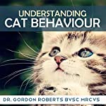 Understanding Cat Behaviour | Dr. Gordon Roberts - BVSc MRCVS