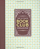The Ultimate Book Club Organizer: A Planner For Your Reading Group